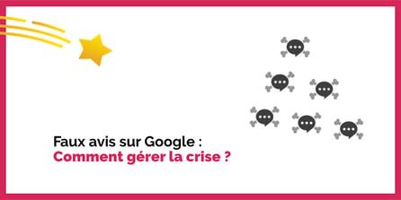 Faux avis Google, comment les gérer ?